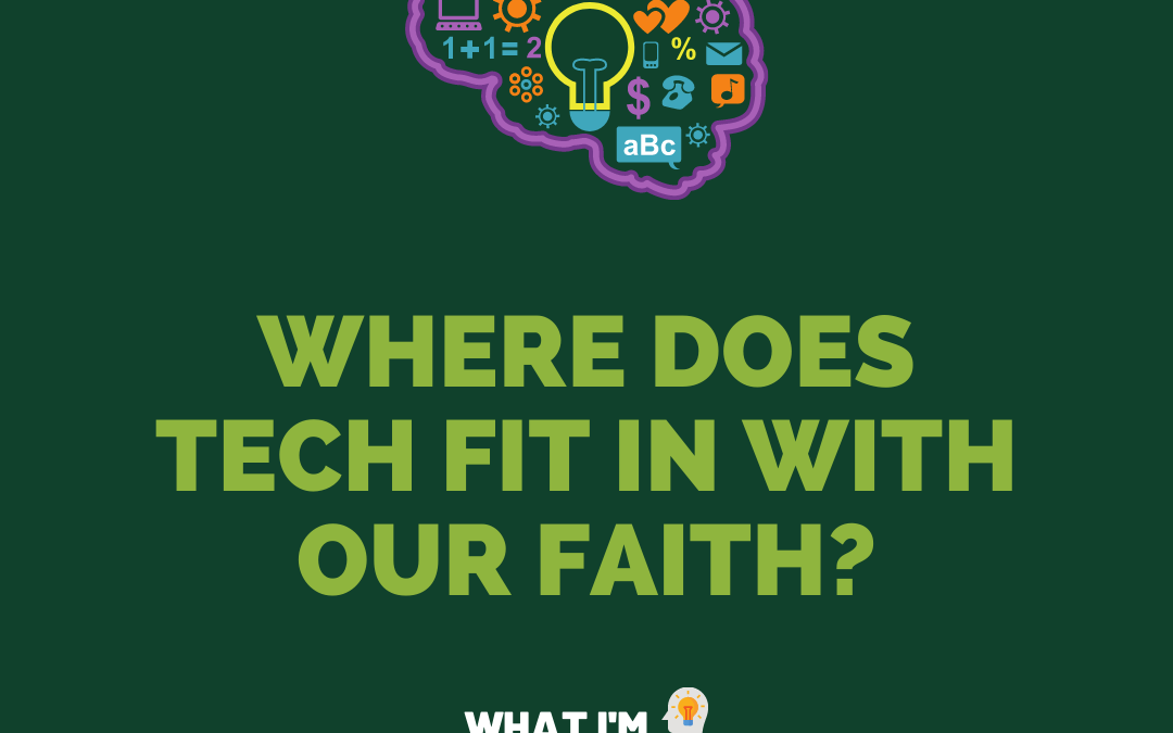Where does technology fit in with our faith?